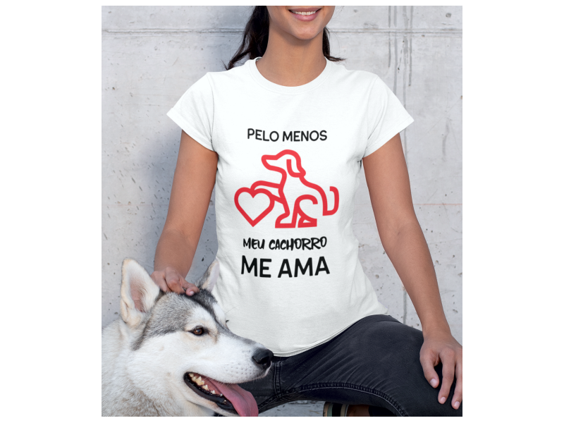 Camiseta Baby look Pelo Menos Meu Cachorro Me Ama