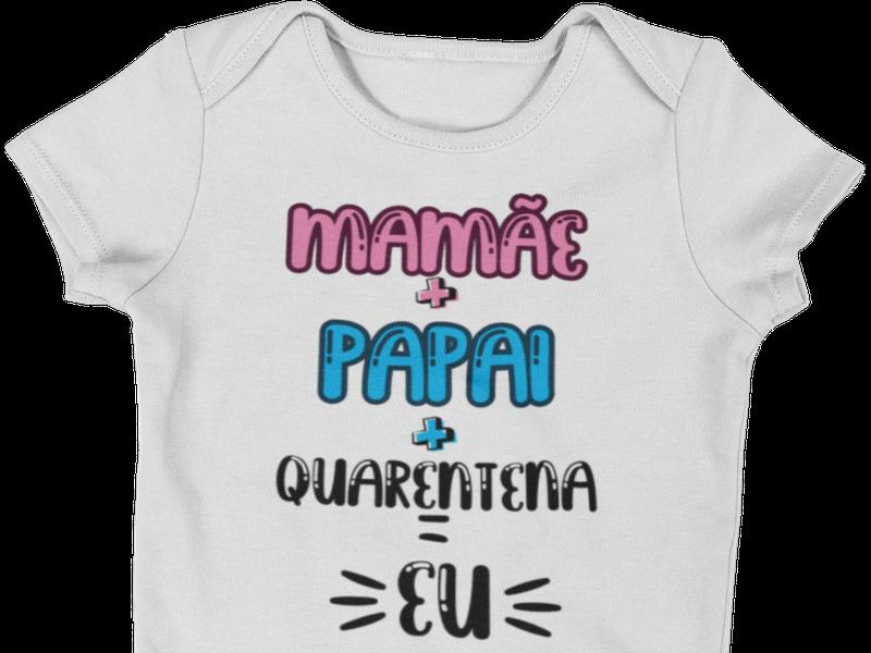 Body Bebê Infantil Mamãe + Papai + Quarentena = Eu