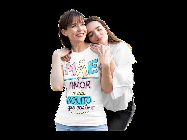 Camiseta Mãe Amor Mais Bonito Dia das Mães Presente