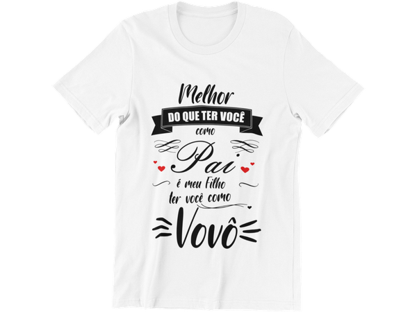 Camiseta Vovô Presente Dia Dos Pais Melhor do que ter você como Pai